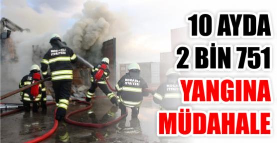 10 ayda 2 bin 751 yangına müdahale ettiler