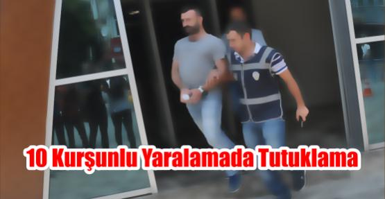 10 Kurşunlu Yaralamada Tutuklama