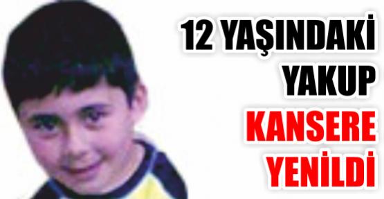 12 yaşındaki Yakup kansere yenildi