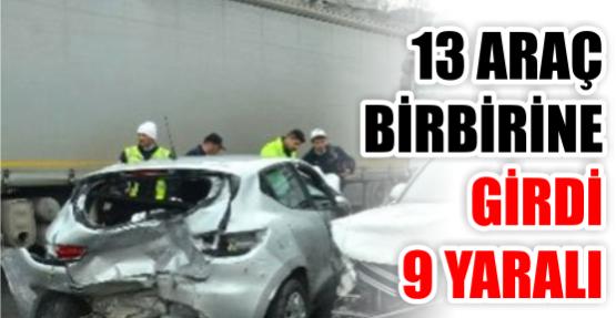 13 araç birbirine girdi: 9 yaralı
