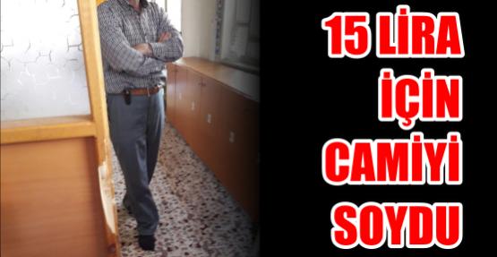 15 LİRA İÇİN CAMİYİ SOYDU