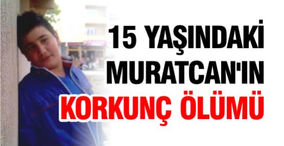 15 Yaşındaki Muratcan'ın Korkunç Ölümü