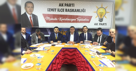 AK PARTİ İZMİT'TE KOORDİNASYON TOPLANTILARI BAŞLADI