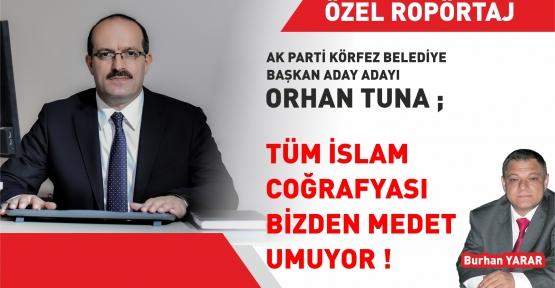 """TUNA; """"TÜM İSLAM ALEMİ BİZDEN MEDET UMUYOR"""""""