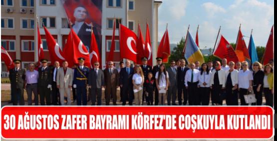 30 AĞUSTOS ZAFER BAYRAMI KÖRFEZ'DE COŞKUYLA KUTLANDI