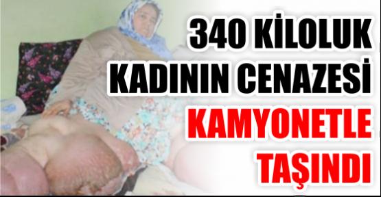 340 KİLOLUK KADININ CENAZESİ KAMYONETTE TAŞINDI