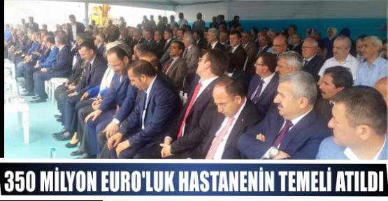 350 MİLYON EURO'LUK HASTANENİN TEMELİ ATILDI