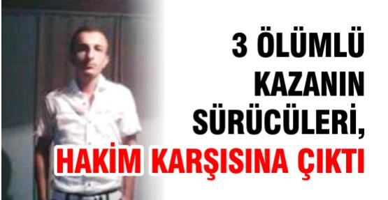 3 Ölümlü Kazanın Sürücüleri, Hakim Karşısına Çıktı