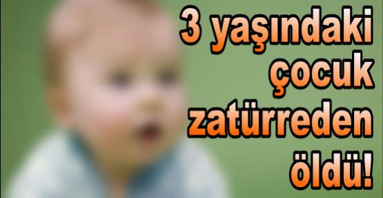 3 yaşındaki çocuk zatürreden öldü !