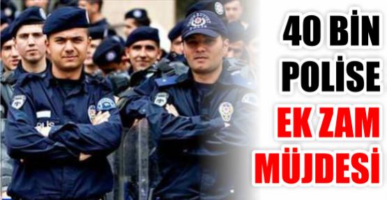 40 BİN POLİSE EK ZAM MÜJDESİ