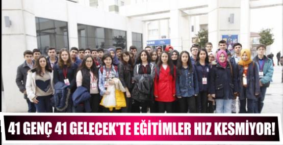 41 GENÇ 41 GELECEK'TE EĞİTİMLER HIZ KESMİYOR!