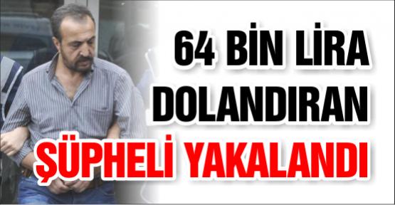 64 Bin Lira Dolandıran Şüpheli Yakalandı