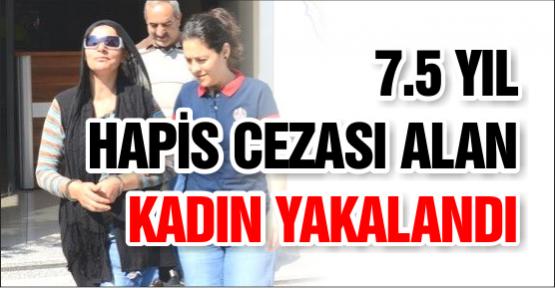 7.5 Yıl Hapis Cezası Alan Kadın Yakalandı