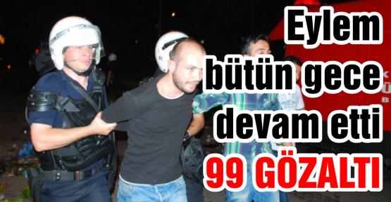 99 gözaltı var