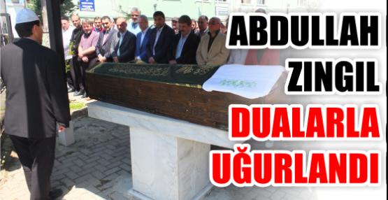 ABDULLAH ZINGIL DUALARLA UĞURLANDI