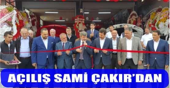 AÇILIŞ SAMİ ÇAKIR'DAN