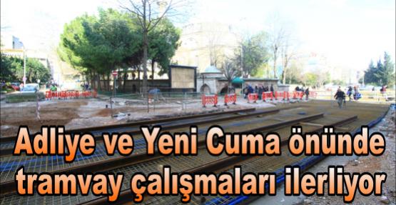 Adliye ve Yeni Cuma önünde tramvay çalışmaları ilerliyor