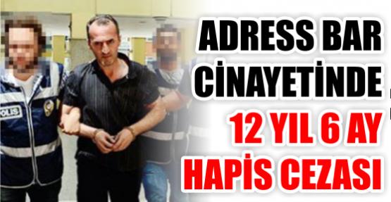 Adress Bar cinayetinde 12 yıl 6 ay hapis cezası