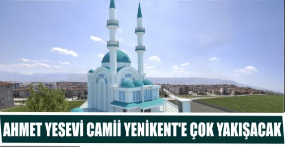 AHMET YESEVİ CAMİİ YENİKENT'E ÇOK YAKIŞACAK