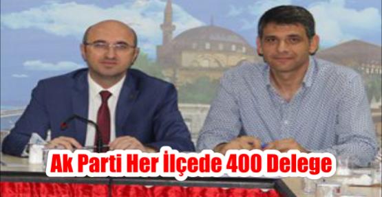 AK PARTİ HER İLÇEDE 400 DELEGE