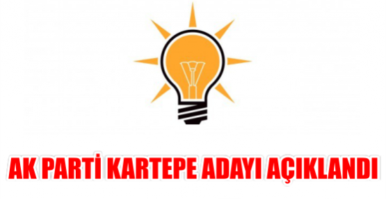 AK PARTİ KARTEPE ADAYI AÇIKLANDI