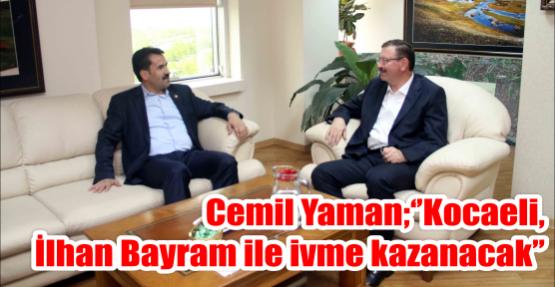 Ak Parti Kocaeli Milletvekili Cemil Yaman; ''Kocaeli, İlhan Bayram ile ivme kazanacak''