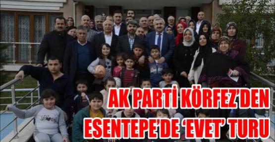 AK PARTİ KÖRFEZ'DEN ESENTEPE'DE 'EVET' TURU