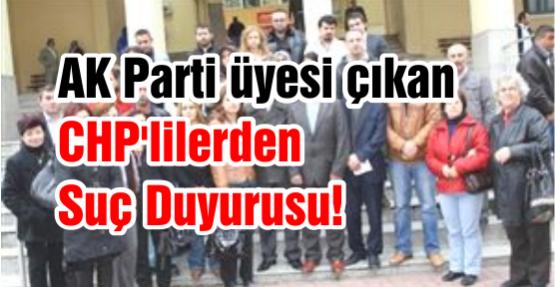 AK Parti üyesi çıkan CHP'lilerden Suç Duyurusu!