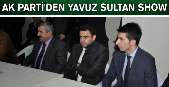 Ak Partiden Yavuz Sultan Show