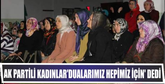 AK Partili kadınlar 'Dualarımız hepimiz için' dedi