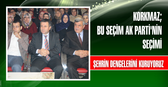 AK Partili Korkmaz:  Bu seçim AK Parti'nin seçimi