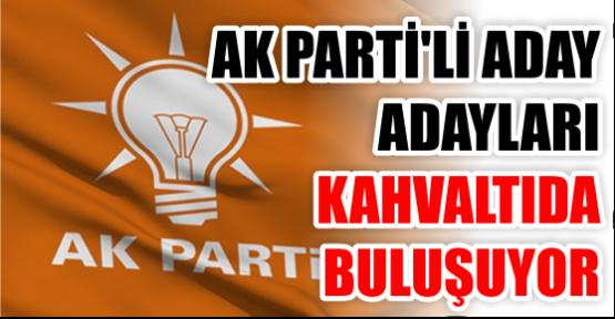 AKP'li aday adayları kahvaltıda buluşuyor