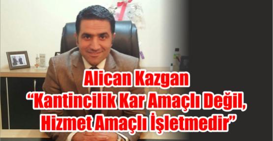 """Alican Kazgan """"Kantincilik kar amaçlı değil, hizmet amaçlı işletmedir"""""""