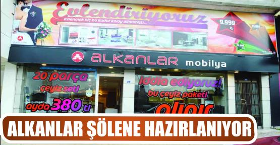 ALKANLAR ŞÖLENE HAZIRLANIYOR