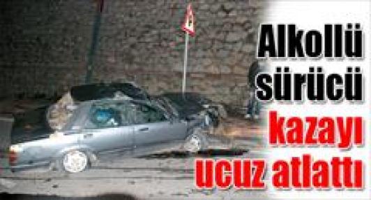 Alkollü sürücü kazayı ucuz atlattı