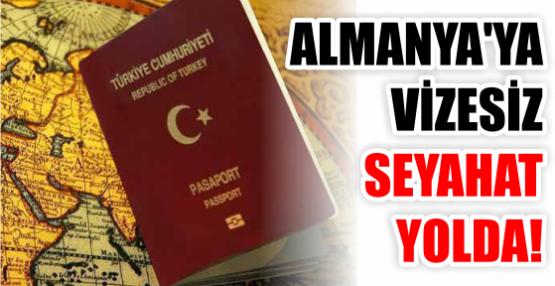 ALMANYA'YA VİZESİZ SEYAHAT YOLDA!