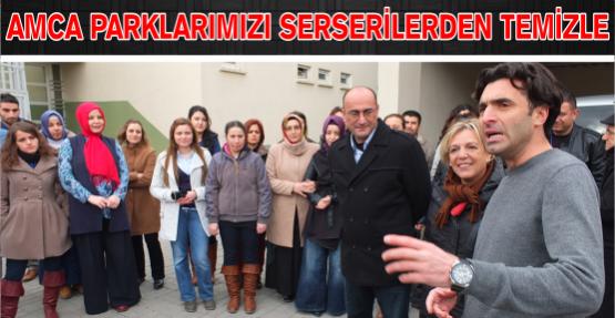 'AMCA PARKLARIMIZI SERSERİLERDEN TEMİZLE''