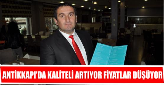 ANTİKKAPI'DA KALİTELİ ARTIYOR FİYATLAR DÜŞÜYOR