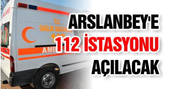 Arslanbey'e 112 İstasyonu Açılacak