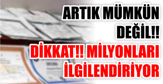 ARTIK MÜMKÜN  DEĞİL!!  DİKKAT!! MİLYONLARI  İLGİLENDİRİYOR