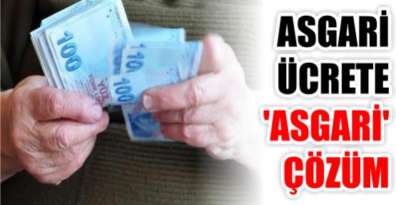 ASGARİ ÜCRETE 'ASGARİ' ÇÖZÜM