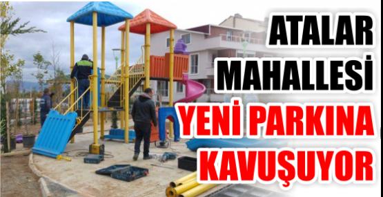 ATALAR MAHALLESİ YENİ PARKINA KAVUŞUYOR