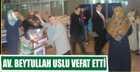 AV. BEYTULLAH USLU VEFAT ETTİ.