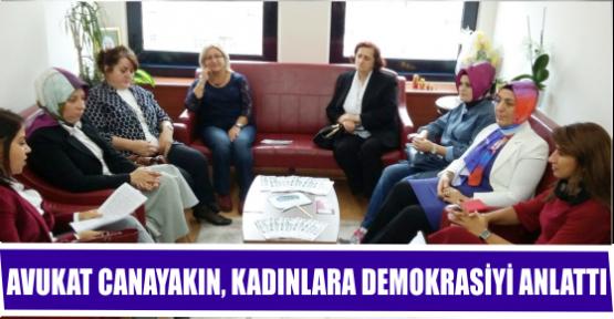 AVUKAT CANAYAKIN, KADINLARA DEMOKRASİYİ ANLATTI