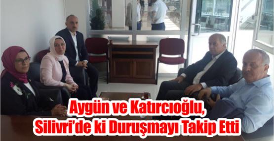 Aygün ve Katırcıoğlu,  Silivri'de ki duruşmayı takip etti