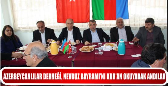 AZERBEYCANLILAR DERNEĞİ, NEVRUZ BAYRAMI'NI KUR'AN OKUYARAK ANDILAR