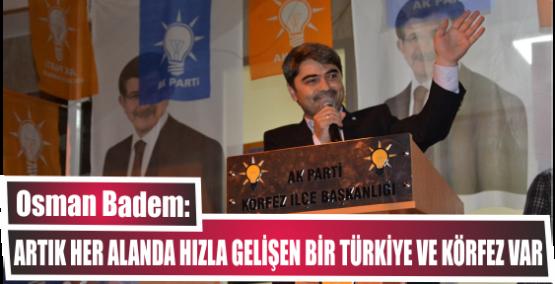 """Badem, """"Artık Her Alanda Hızla Gelişen Bir Türkiye Ve Körfez Var"""""""