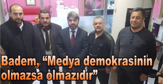"""Badem; """" Medya demokrasinin olmazsa olmazıdır """""""