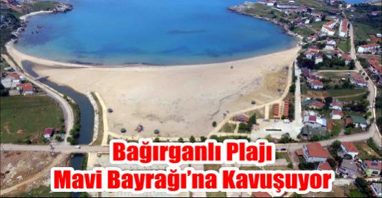 Bağırganlı Plajı Mavi Bayrağı'na Kavuşuyor