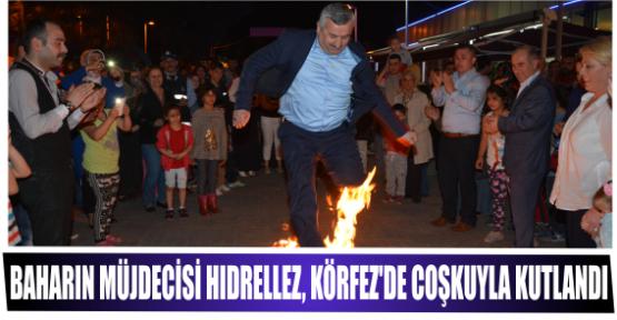 BAHARIN MÜJDECİSİ HIDRELLEZ, KÖRFEZ'DE COŞKUYLA KUTLANDI